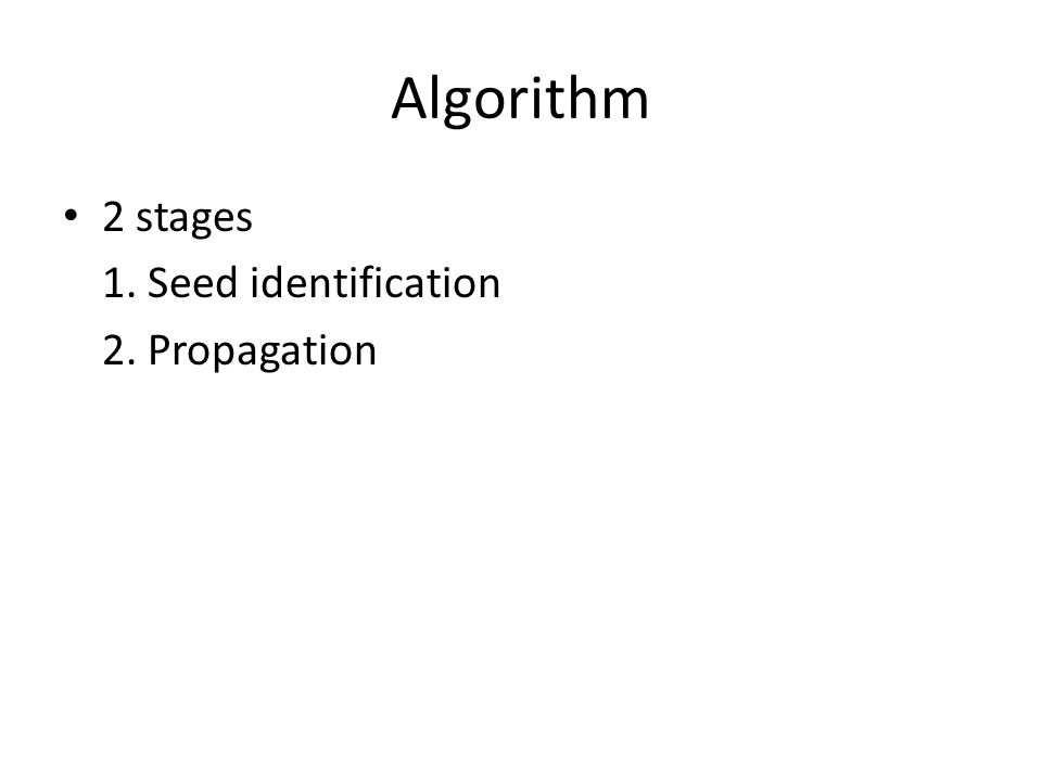 Algorithm 2 stages 1. Seed identification 2. Propagation