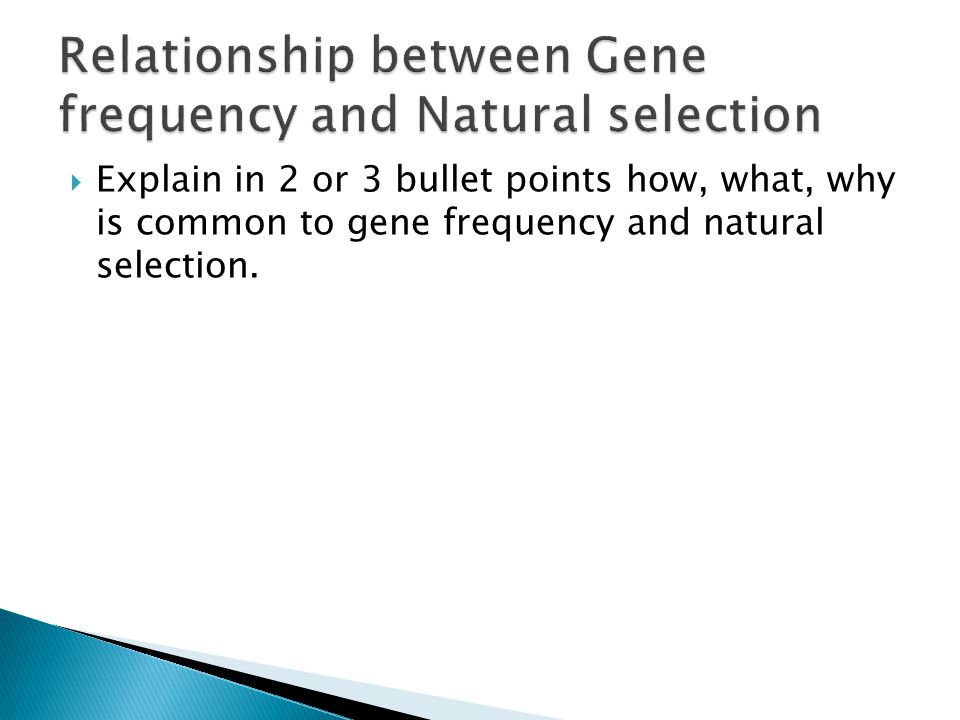  Explain in 2 or 3 bullet points how, what, why is common to gene frequency and natural selection.