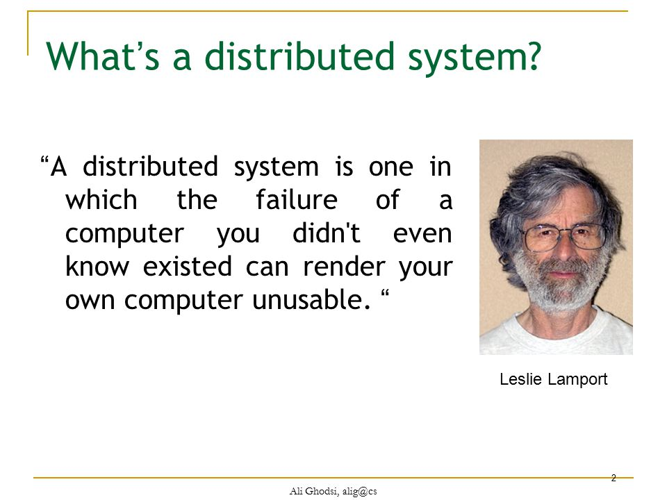 Ali Ghodsi, alig@cs 3 What's a distributed system.