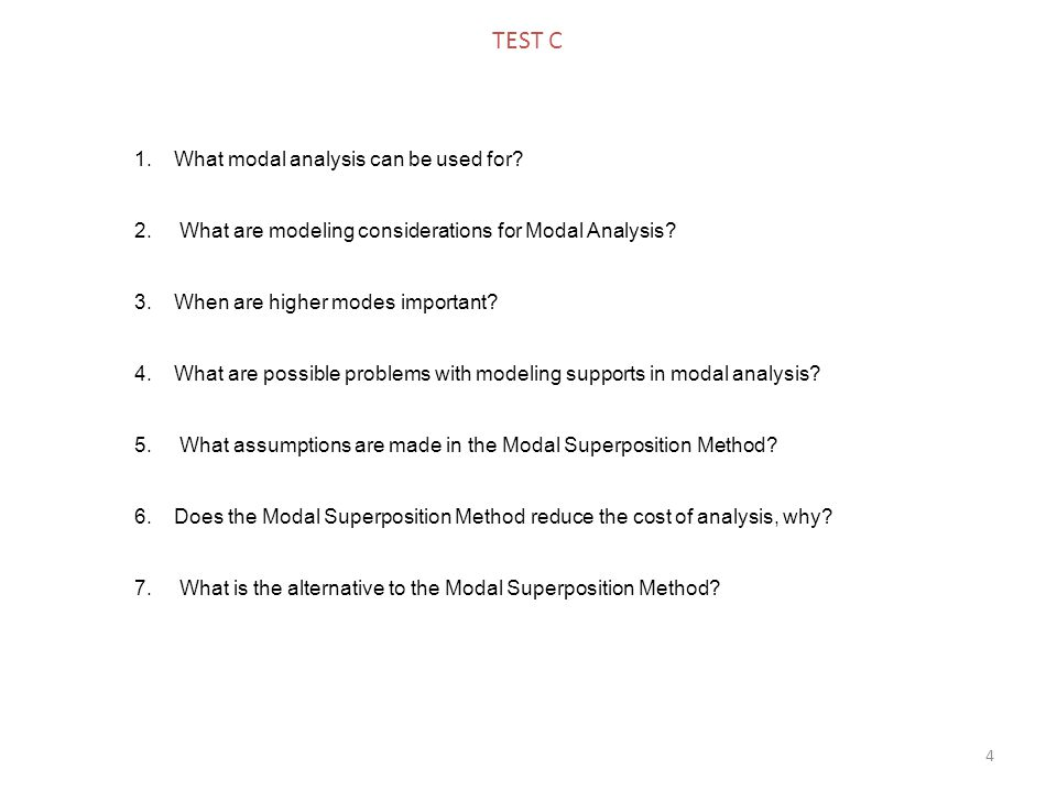 4 1.What modal analysis can be used for. 2. What are modeling considerations for Modal Analysis.