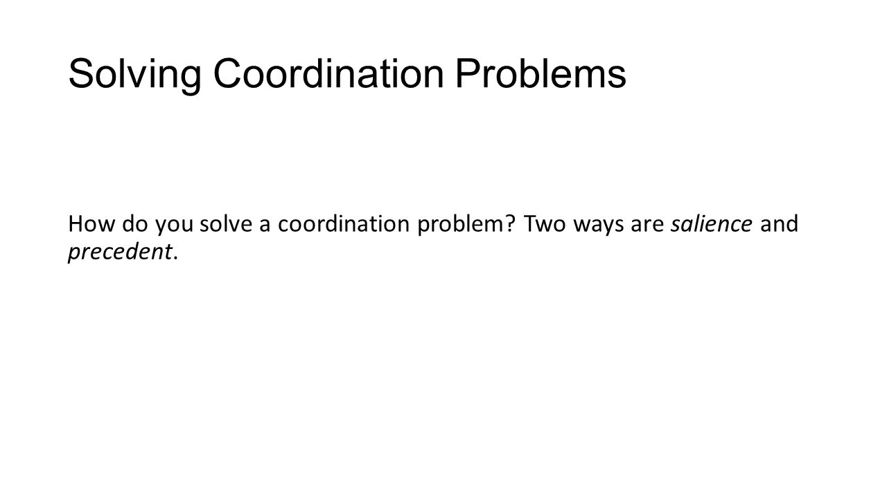 Solving Coordination Problems How do you solve a coordination problem.