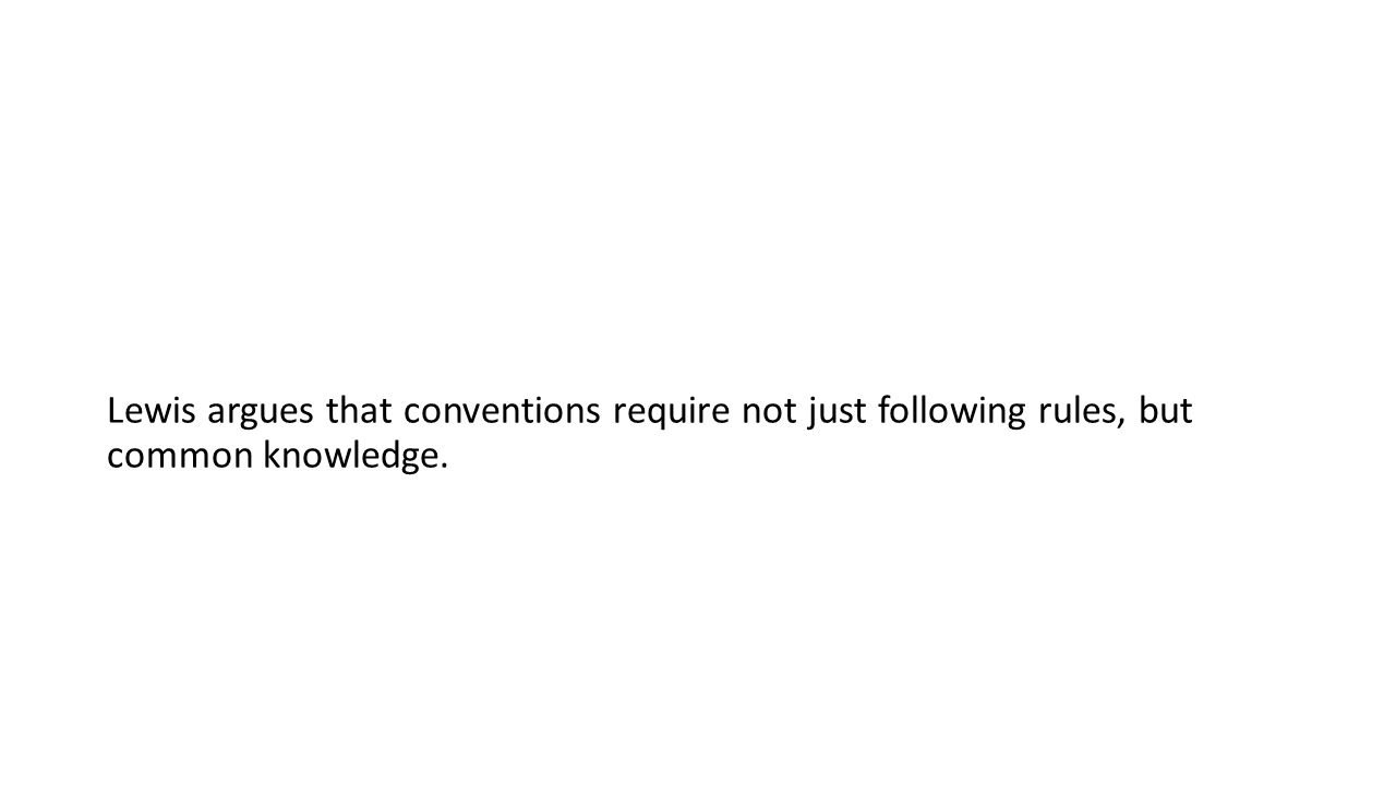 Lewis argues that conventions require not just following rules, but common knowledge.