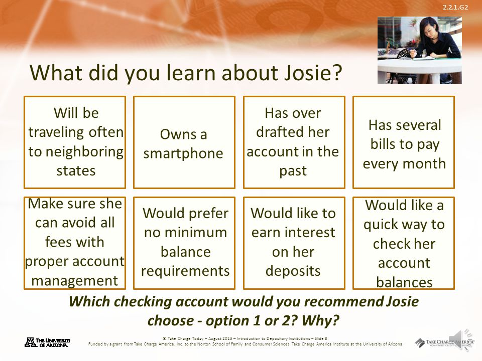 2.2.1.G2 © Take Charge Today – August 2013 – Introduction to Depository Institutions – Slide 7 Funded by a grant from Take Charge America, Inc. to the