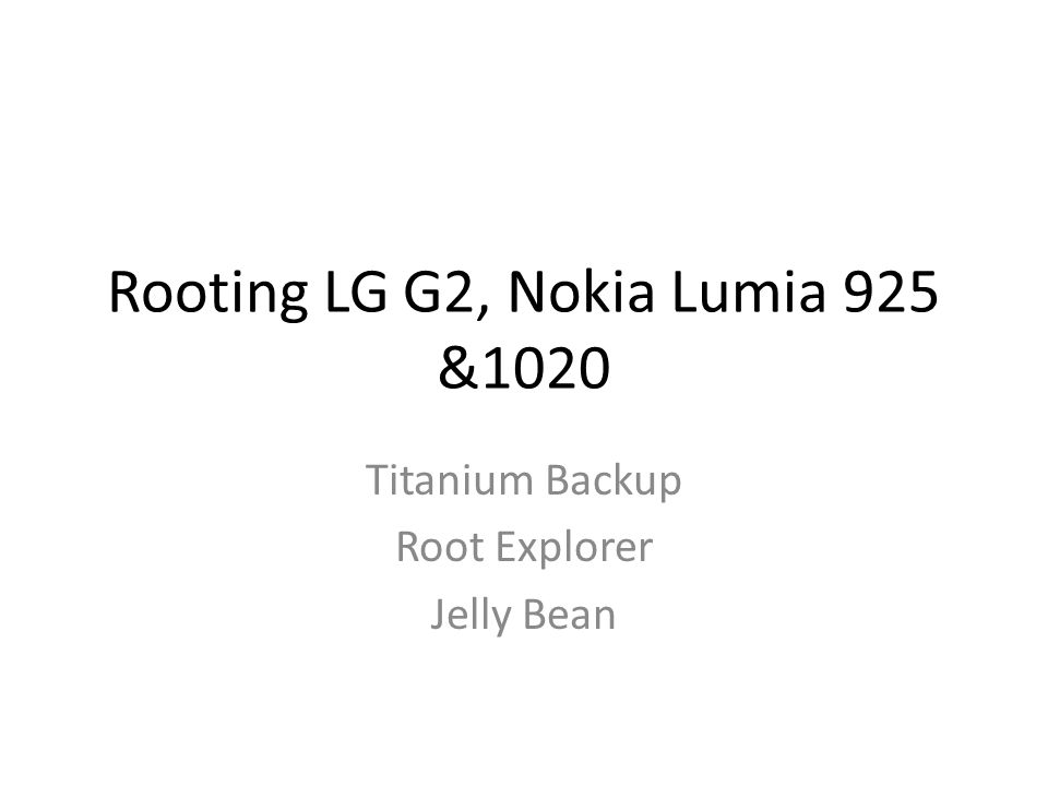 Rooting LG G2, Nokia Lumia 925 &1020 Titanium Backup Root Explorer Jelly Bean