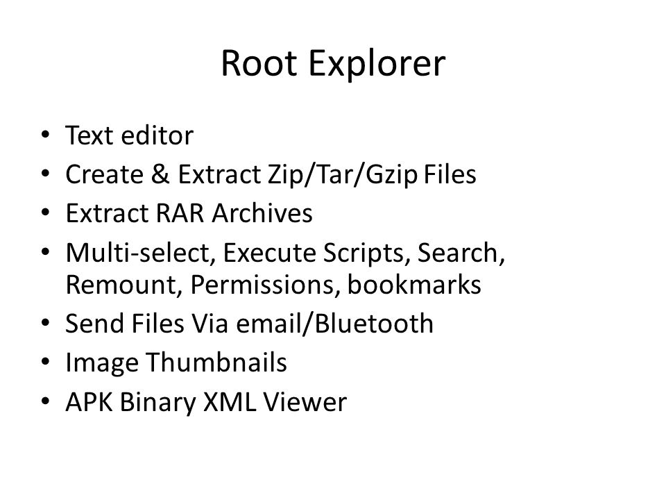 Root Explorer Text editor Create & Extract Zip/Tar/Gzip Files Extract RAR Archives Multi-select, Execute Scripts, Search, Remount, Permissions, bookma
