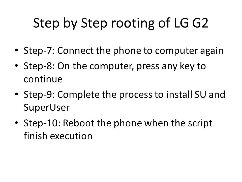 Step by Step rooting of LG G2 Step-7: Connect the phone to computer again Step-8: On the computer, press any key to continue Step-9: Complete the proc