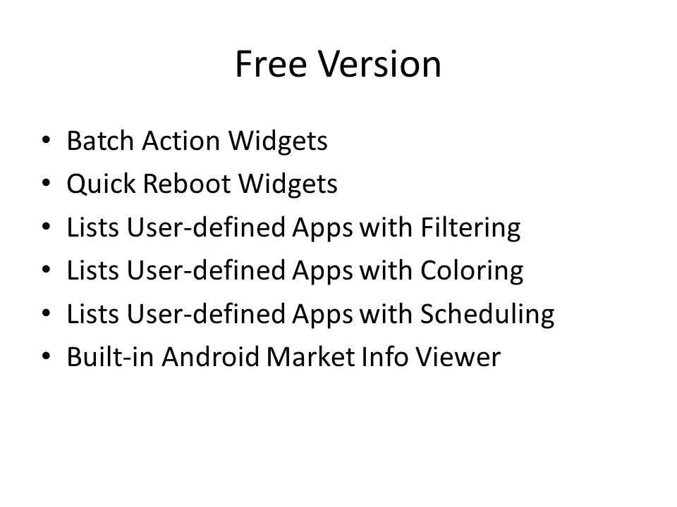 Pro Version Multiple Backups Per App Zero-click Background Batch Restore Encryption of Backups Backup/Restore SMS, MMS, Call Log, Bookmarks & Wi-Fi in XML Format Multi-user Support for Game Apps Quick-switching Widgets Dalvik Cache Cleaner