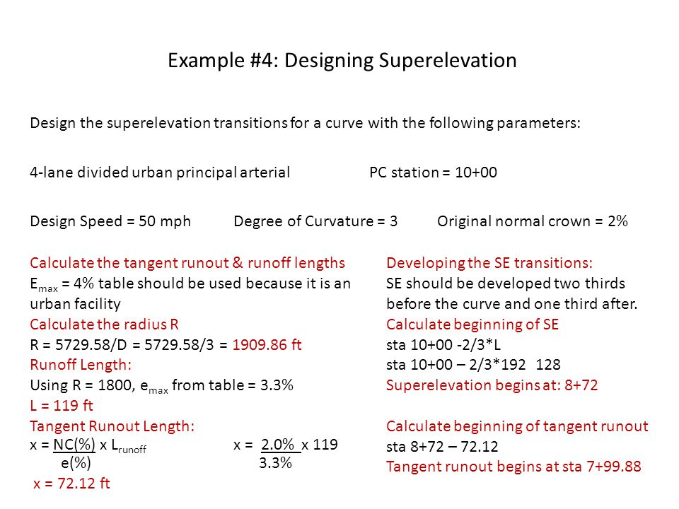 Example #4: Designing Superelevation Design the superelevation transitions for a curve with the following parameters: 4-lane divided urban principal a