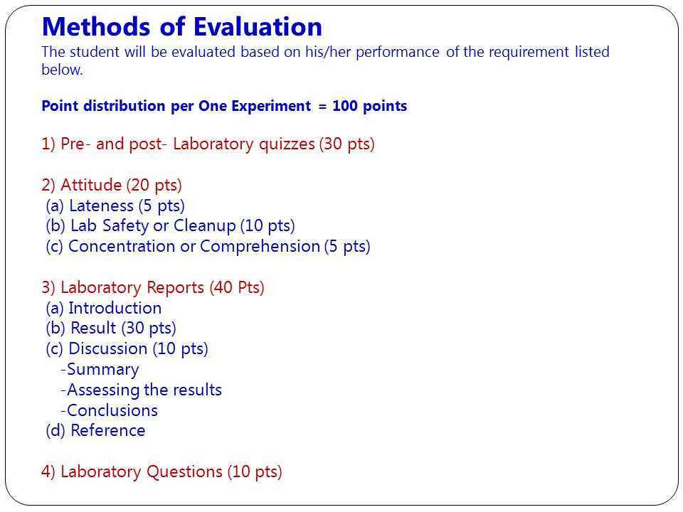 Methods of Evaluation The student will be evaluated based on his/her performance of the requirement listed below.