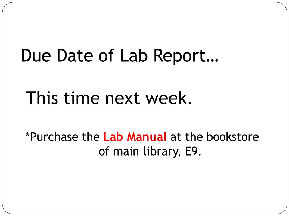 Due Date of Lab Report… This time next week.