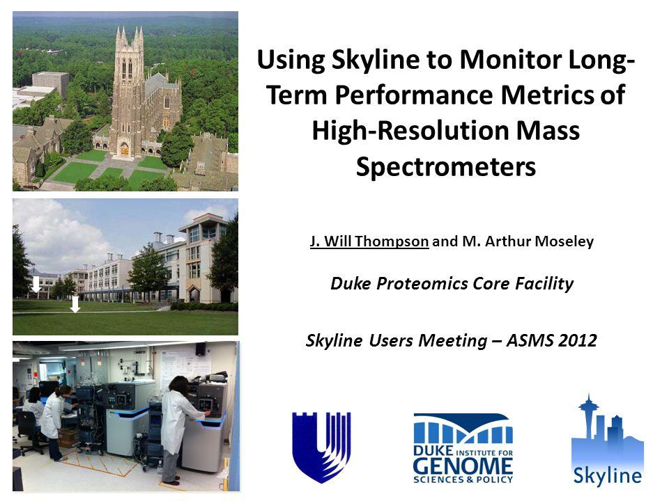 Using Skyline to Monitor Long- Term Performance Metrics of High-Resolution Mass Spectrometers J.