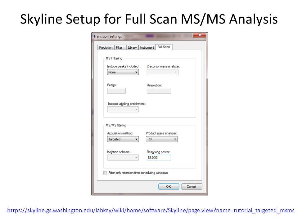 Skyline Setup for Full Scan MS/MS Analysis https://skyline.gs.washington.edu/labkey/wiki/home/software/Skyline/page.view name=tutorial_targeted_msms