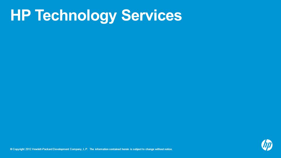 © Copyright 2012 Hewlett-Packard Development Company, L.P. The information contained herein is subject to change without notice. HP Technology Service