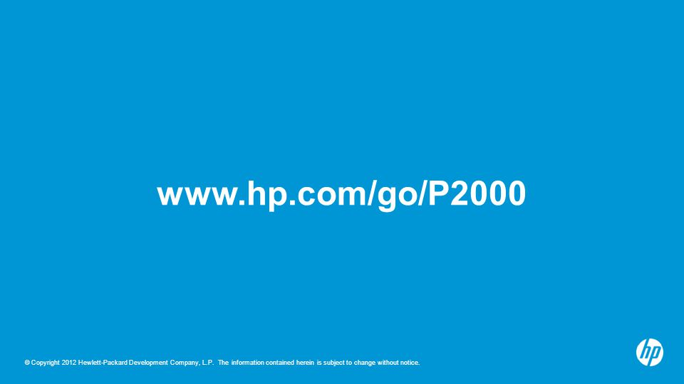 © Copyright 2012 Hewlett-Packard Development Company, L.P. The information contained herein is subject to change without notice. www.hp.com/go/P2000