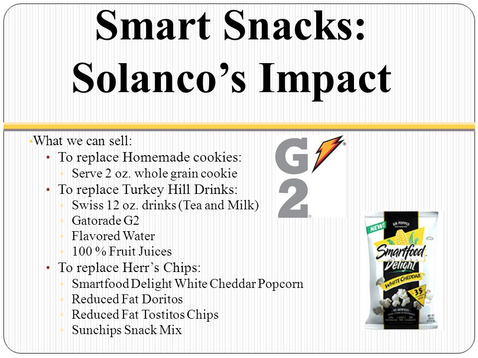 Smart Snacks: Solanco's Impact What we can sell: To replace Homemade cookies: Serve 2 oz.