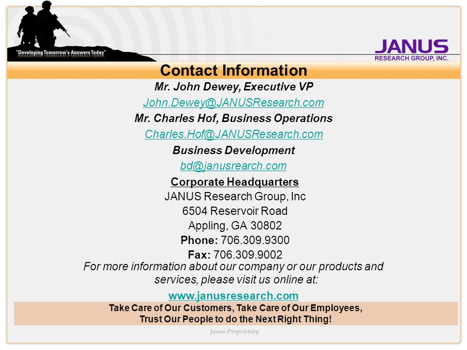 Take Care of Our Customers, Take Care of Our Employees, Trust Our People to do the Next Right Thing! Contact Information Corporate Headquarters JANUS