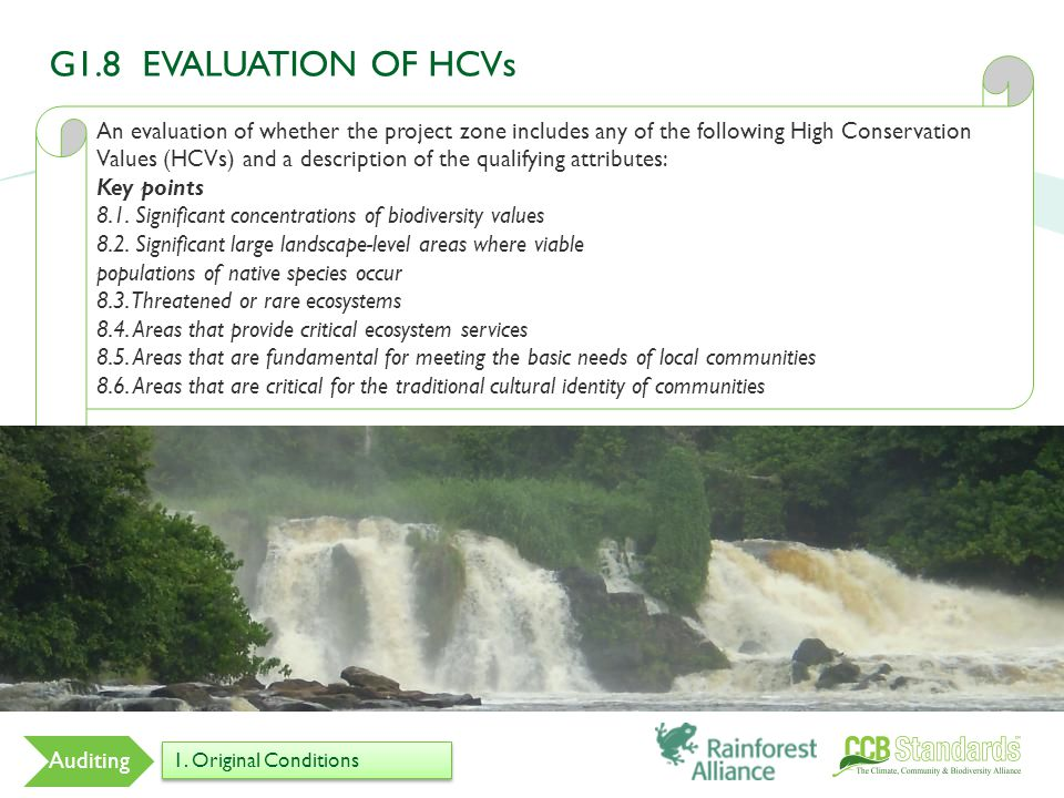 An evaluation of whether the project zone includes any of the following High Conservation Values (HCVs) and a description of the qualifying attributes: Key points 8.1.