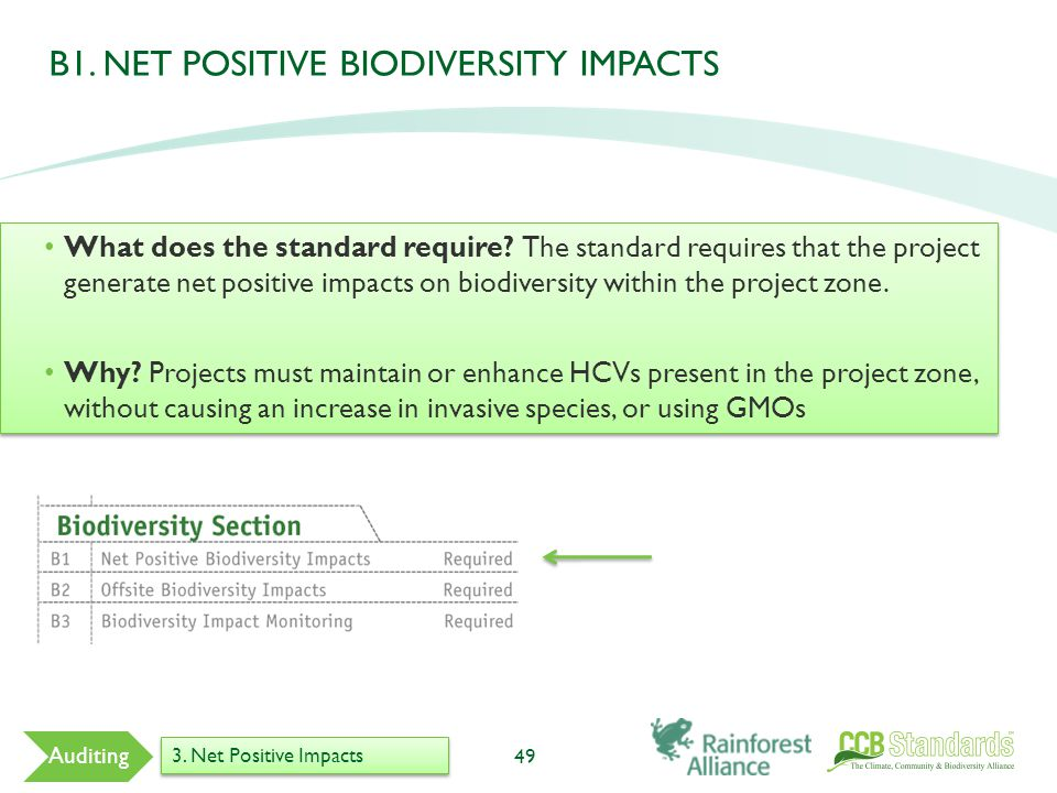 B1. NET POSITIVE BIODIVERSITY IMPACTS 49 Auditing 3. Net Positive Impacts What does the standard require? The standard requires that the project gener