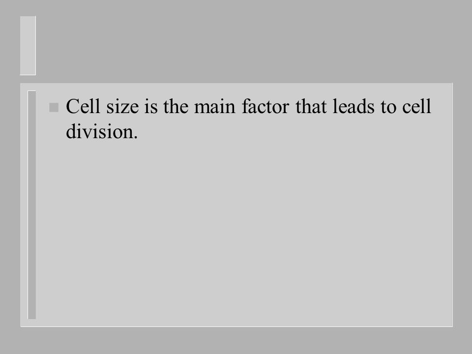 n Cell size is the main factor that leads to cell division.