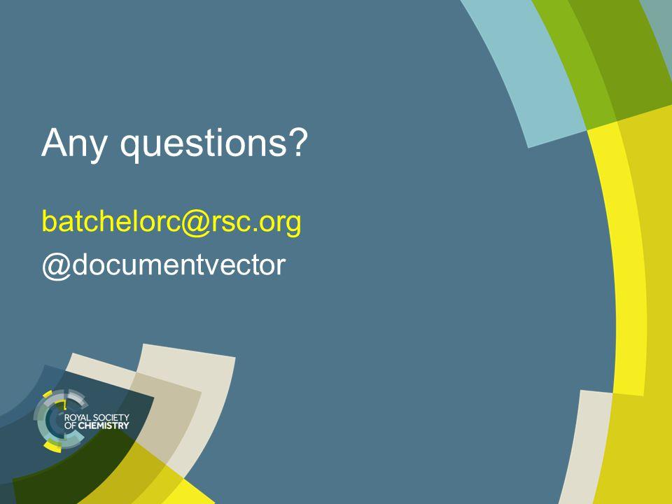Any questions? batchelorc@rsc.org @documentvector