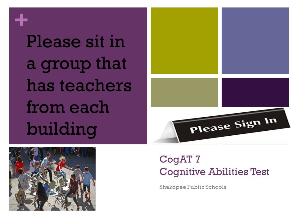 + CogAT 7 Cognitive Abilities Test Shakopee Public Schools Please sit in a group that has teachers from each building