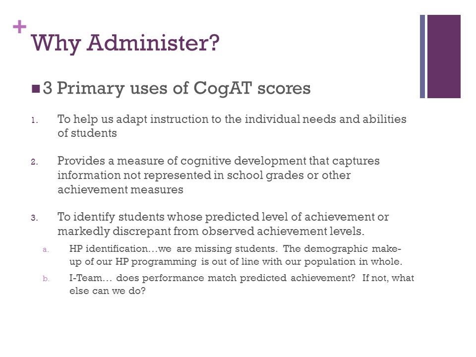 + Why Administer. 3 Primary uses of CogAT scores 1.