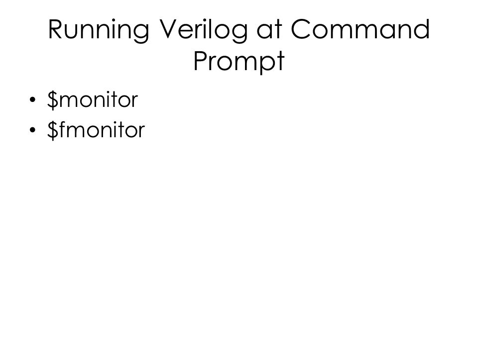 Running Verilog at Command Prompt $monitor $fmonitor