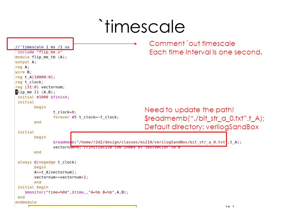 Module Test BenchTemplate //`timescale 1 ms /1 us module module_tb_name (,, ); endmodule Input, output wires reg Define the test bench Call on the module