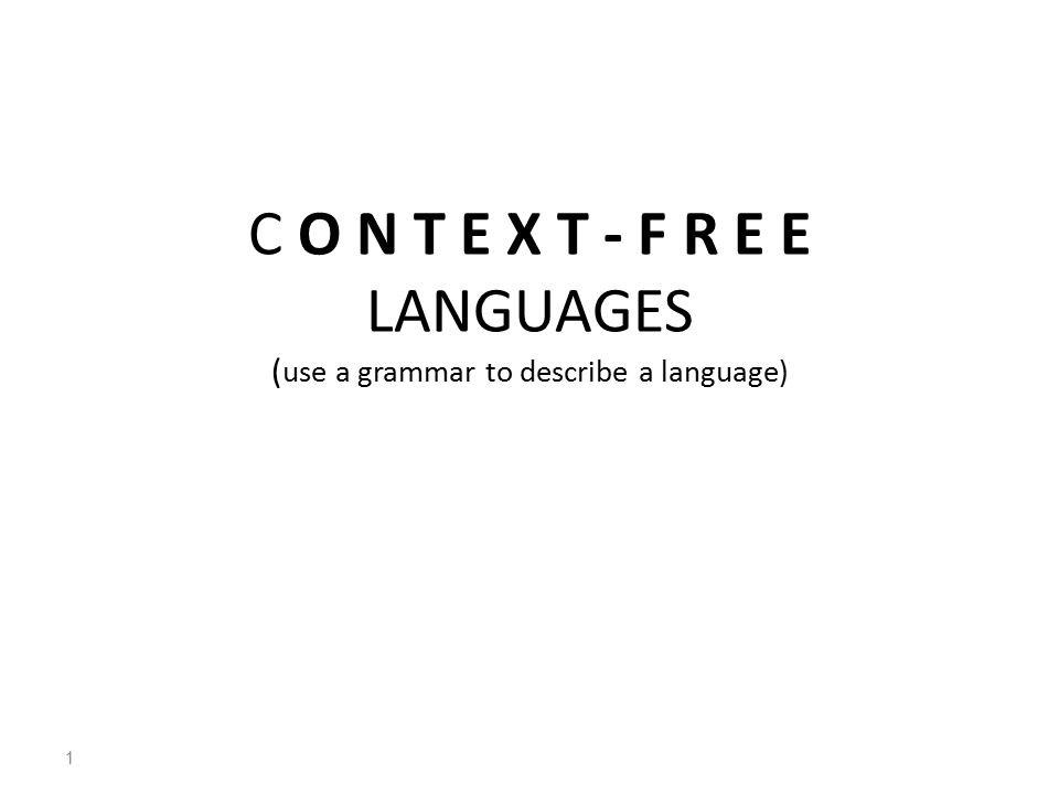 C O N T E X T - F R E E LANGUAGES ( use a grammar to describe a language) 1