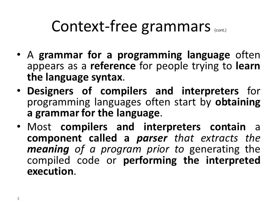 Context-free grammars (cont.) A grammar for a programming language often appears as a reference for people trying to learn the language syntax.