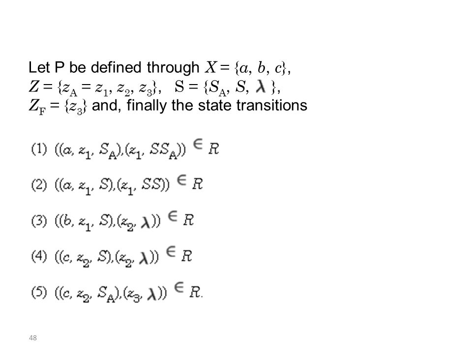 48 Let P be defined through X = { a, b, c }, Z = { z A = z 1, z 2, z 3 }, S = { S A, S, }, Z F = { z 3 } and, finally the state transitions