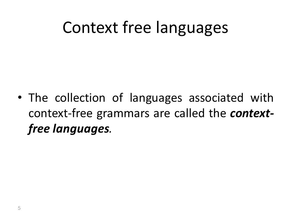 Context free languages The collection of languages associated with context-free grammars are called the context- free languages.
