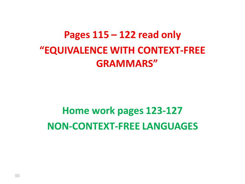 Pages 115 – 122 read only EQUIVALENCE WITH CONTEXT-FREE GRAMMARS Home work pages NON-CONTEXT-FREE LANGUAGES 55