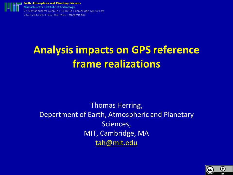 Earth, Atmospheric and Planetary Sciences Massachusetts Institute of Technology 77 Massachusetts Avenue | 54-820A | Cambridge MA 02139 V 617.253.5941 F 617.258.7401 | tah@mit.edu Overview Examine effects on the reference frame realization using GPS of the treatment of solar radiation forces: –Non-constant radiation pressure model needed (Y center-of-mass) but too free introduces noise in Z center- of-mass).