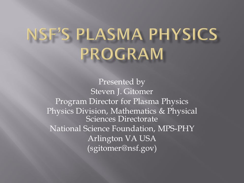 Presented by Steven J. Gitomer Program Director for Plasma Physics Physics Division, Mathematics & Physical Sciences Directorate National Science Foun