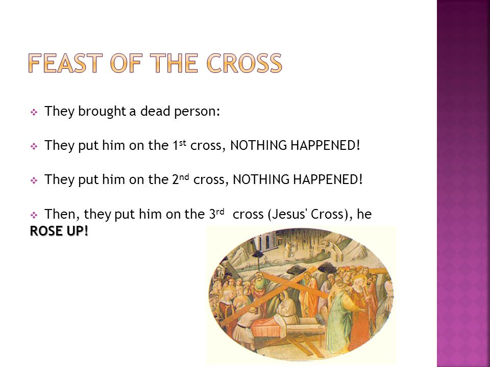  They brought a dead person:  They put him on the 1 st cross, NOTHING HAPPENED.