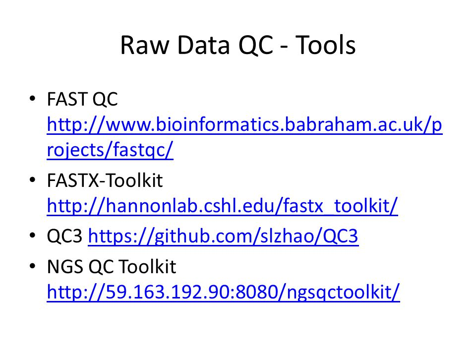 Raw Data QC - Tools FAST QC http://www.bioinformatics.babraham.ac.uk/p rojects/fastqc/ http://www.bioinformatics.babraham.ac.uk/p rojects/fastqc/ FAST