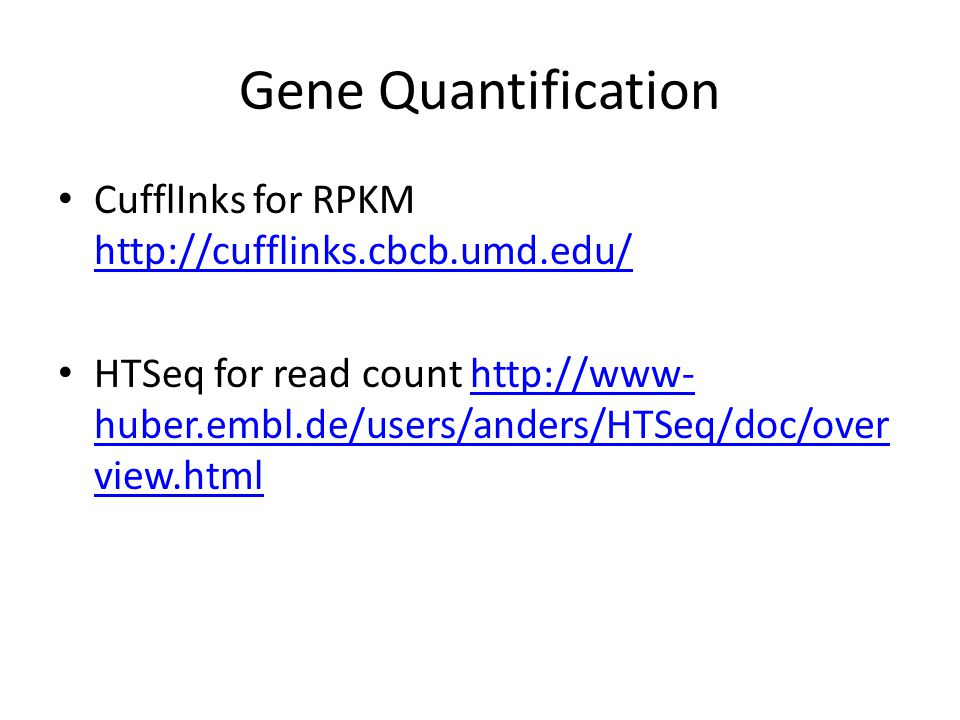 Gene Quantification CufflInks for RPKM http://cufflinks.cbcb.umd.edu/ http://cufflinks.cbcb.umd.edu/ HTSeq for read count http://www- huber.embl.de/us