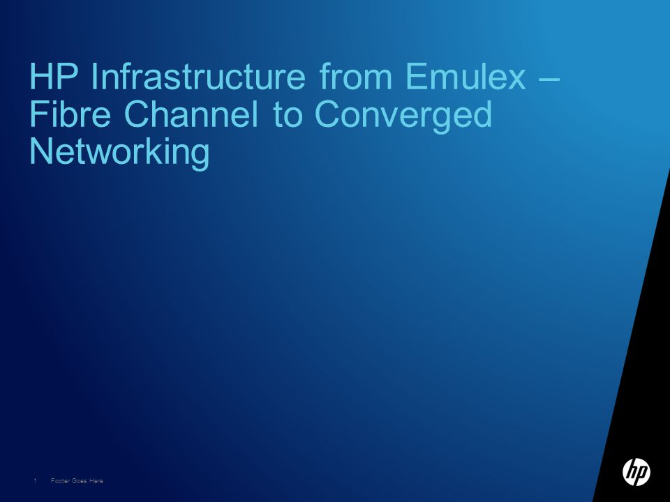 1 Footer Goes Here HP Infrastructure from Emulex – Fibre Channel to Converged Networking