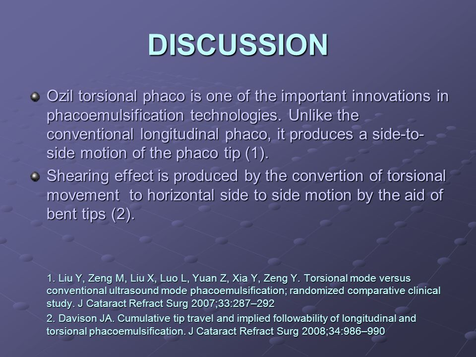 DISCUSSION Ozil torsional phaco is one of the important innovations in phacoemulsification technologies.