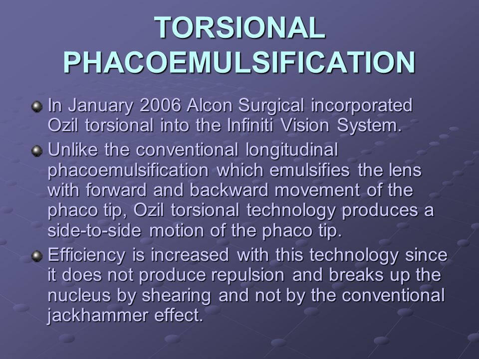 TORSIONAL PHACOEMULSIFICATION Straight Phaco Tip45 º Bent Phaco Tip Shearing effect increases with the use of bent tips.