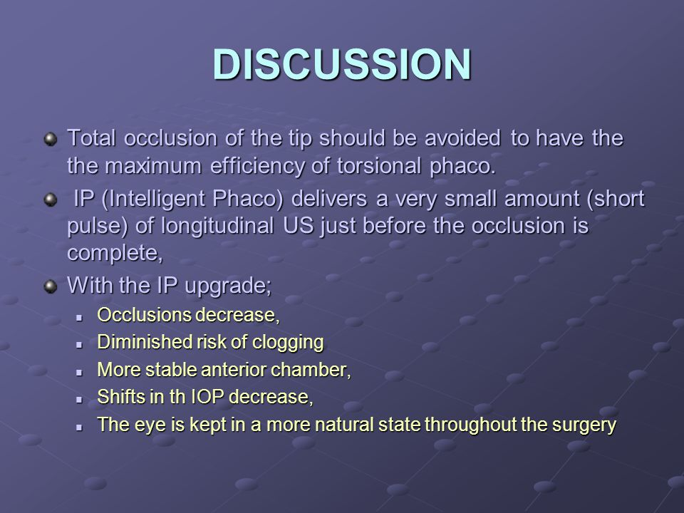 DISCUSSION Total occlusion of the tip should be avoided to have the the maximum efficiency of torsional phaco.