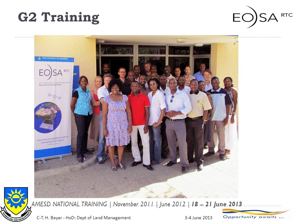 14 AMESD NATIONAL TRAINING | November 2011 | June 2012 | 18 – 21 June 2013 C-T. H. Bayer - HoD: Dept of Land Management3-4 June 2013 G2 Training