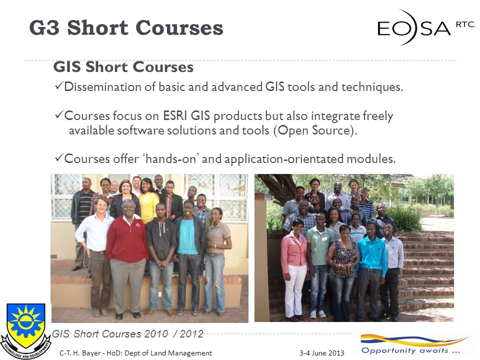 16 GIS Short Courses 2010 / 2012 Dissemination of basic and advanced GIS tools and techniques. Courses focus on ESRI GIS products but also integrate f