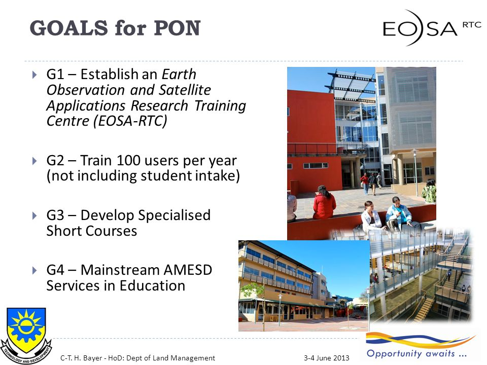 GOALS for PON  G1 – Establish an Earth Observation and Satellite Applications Research Training Centre (EOSA-RTC)  G2 – Train 100 users per year (not including student intake)  G3 – Develop Specialised Short Courses  G4 – Mainstream AMESD Services in Education C-T.