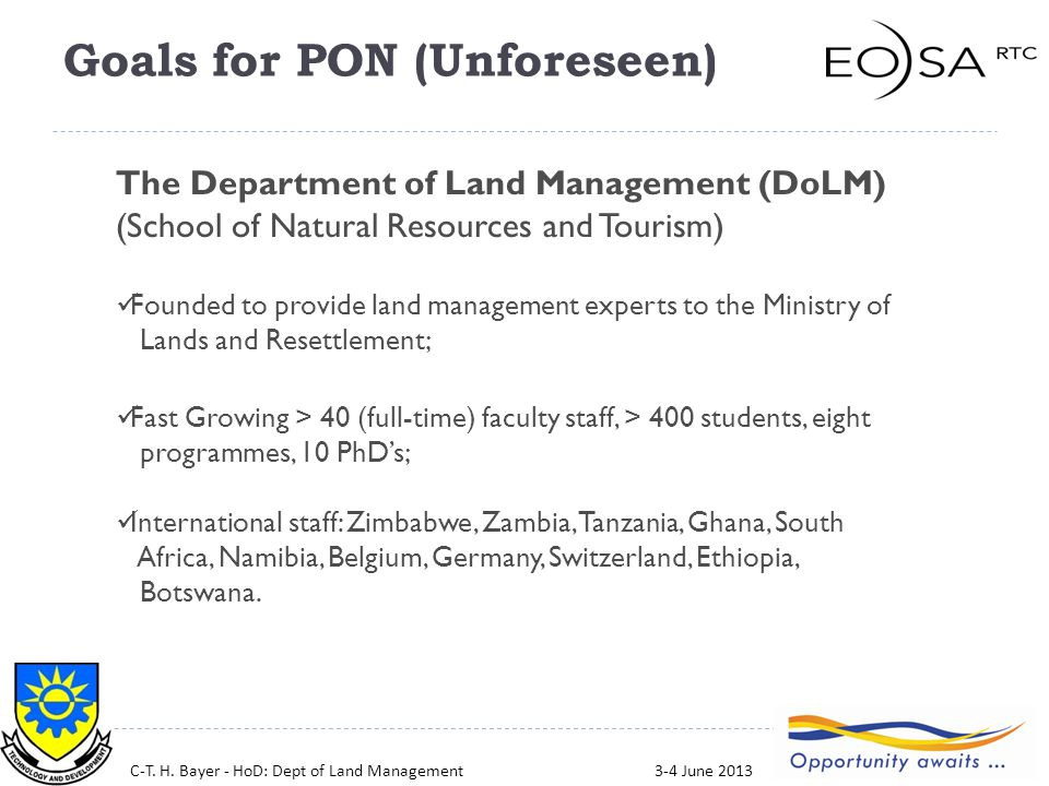 5 The Department of Land Management (DoLM) (School of Natural Resources and Tourism) Founded to provide land management experts to the Ministry of Lands and Resettlement; Fast Growing > 40 (full-time) faculty staff, > 400 students, eight programmes, 10 PhD's; International staff: Zimbabwe, Zambia, Tanzania, Ghana, South Africa, Namibia, Belgium, Germany, Switzerland, Ethiopia, Botswana.