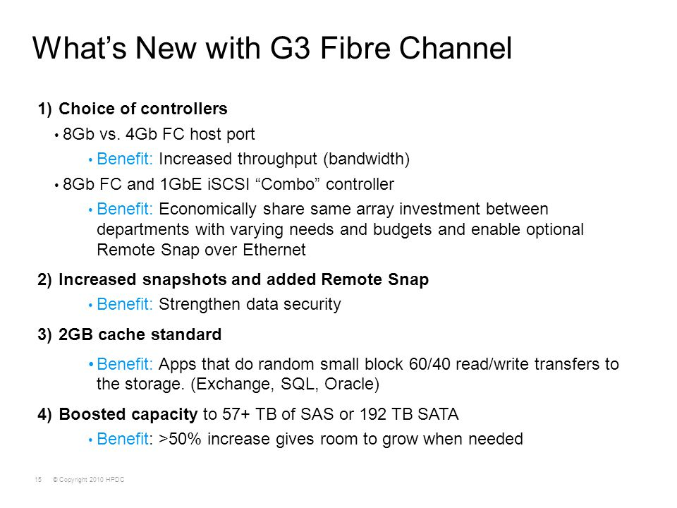 © Copyright 2010 HPDC15 What's New with G3 Fibre Channel 1)Choice of controllers 8Gb vs. 4Gb FC host port Benefit: Increased throughput (bandwidth) 8G