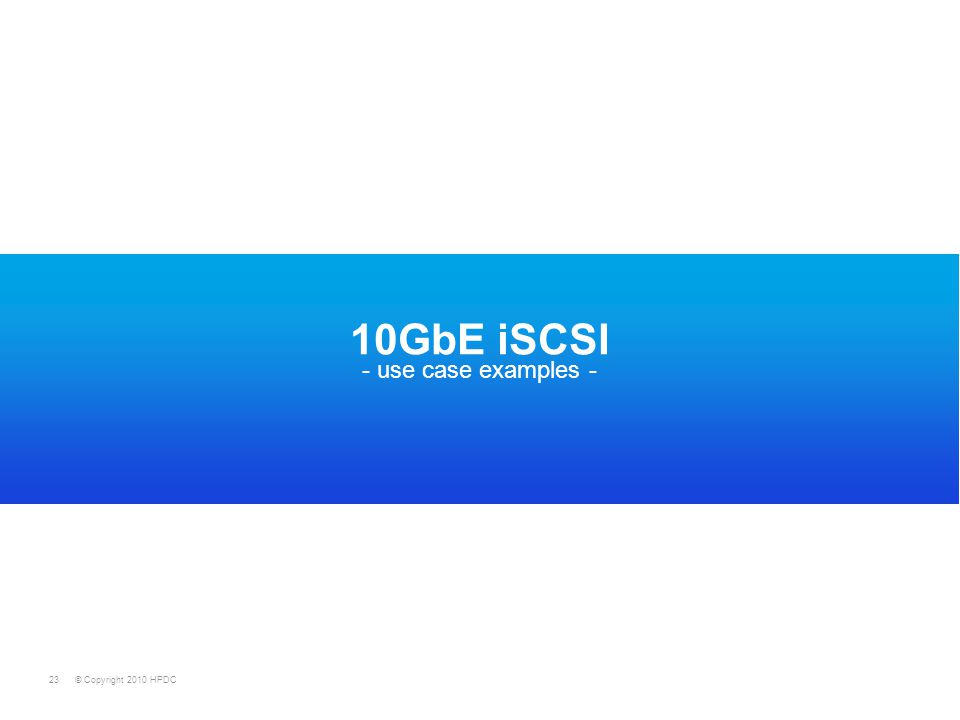 © Copyright 2010 HPDC23 10GbE iSCSI - use case examples -