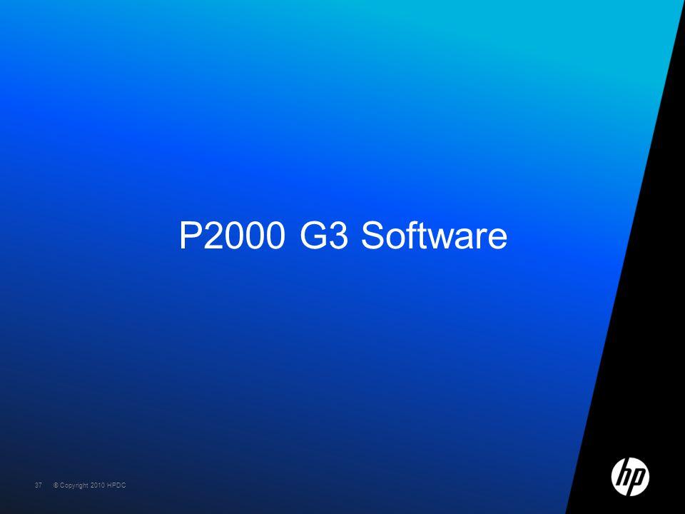 © Copyright 2010 HPDC37 © Copyright 2010 HPDC P2000 G3 Software