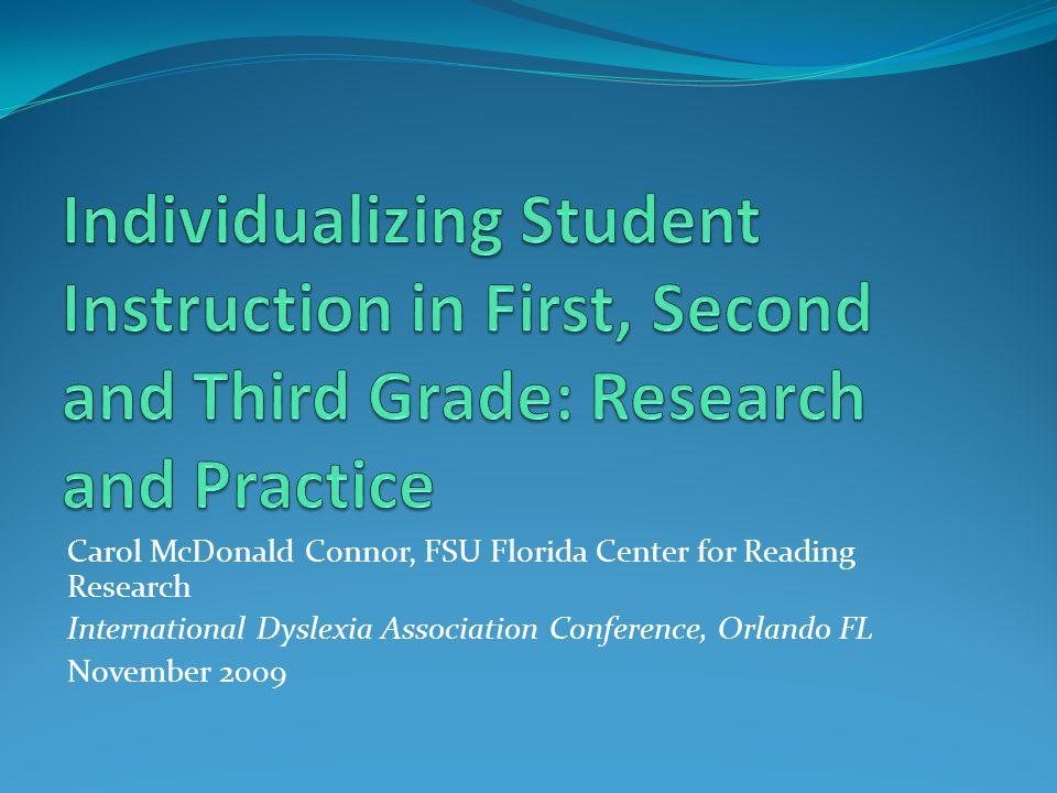 Carol McDonald Connor, FSU Florida Center for Reading Research International Dyslexia Association Conference, Orlando FL November 2009